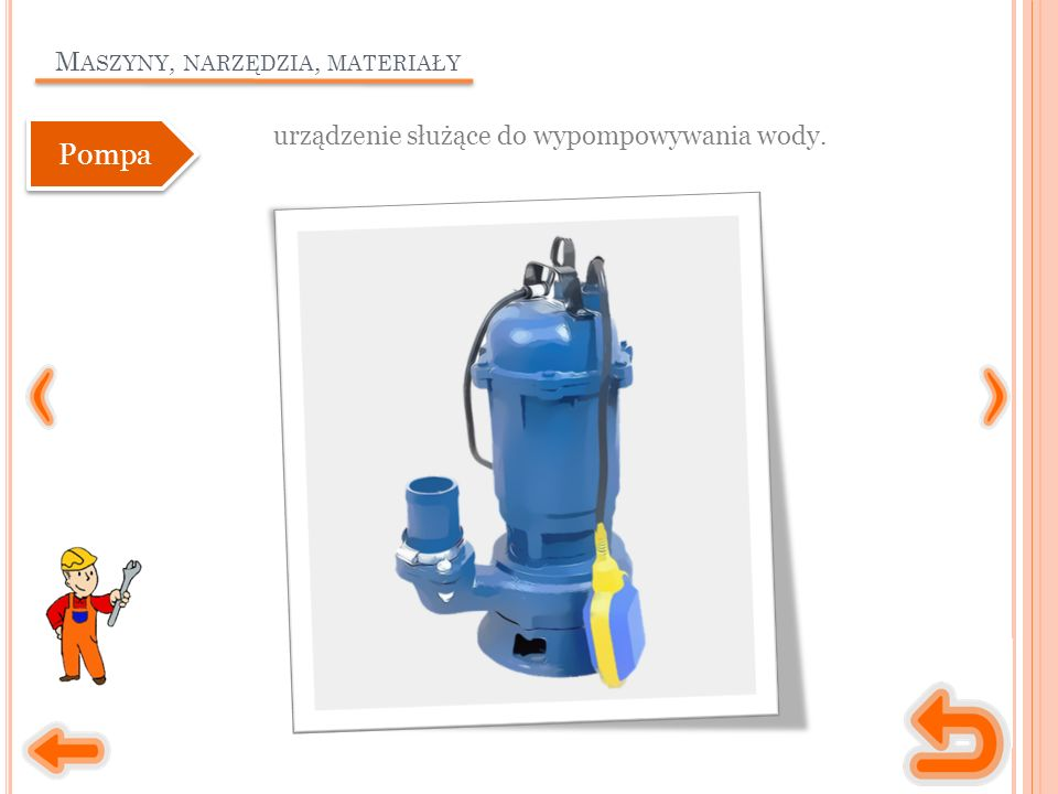 M ASZYNY, NARZĘDZIA, MATERIAŁY urządzenie służące do wypompowywania wody. Pompa