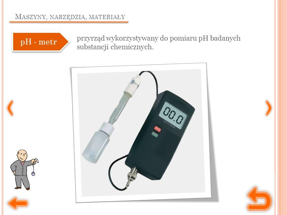 M ASZYNY, NARZĘDZIA, MATERIAŁY przyrząd wykorzystywany do pomiaru pH badanych substancji chemicznych.