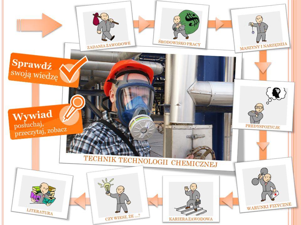 C ZYM ZAJMUJE SIĘ TECHNIK TECHNOLOGII CHEMICZNEJ .