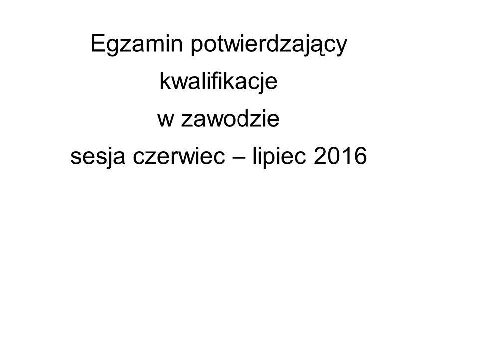 Egzamin potwierdzający kwalifikacje w zawodzie sesja czerwiec – lipiec 2016