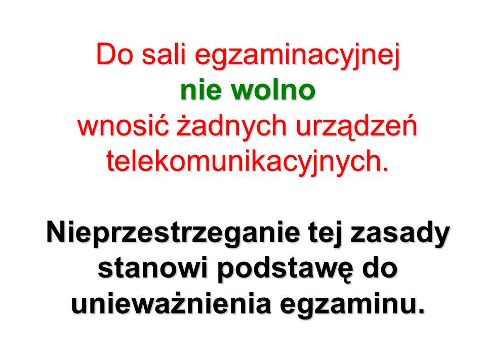 Do sali egzaminacyjnej nie wolno wnosić żadnych urządzeń telekomunikacyjnych.