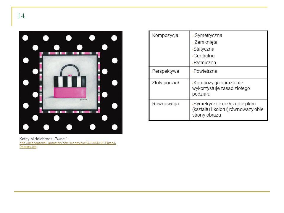 14. Kathy Middlebrook, Purse I http://imagecache2.allposters.com/images/pic/SAG/KM035~Purse-I- Posters.jpg Kompozycja Symetryczna Zamknięta Statyczna