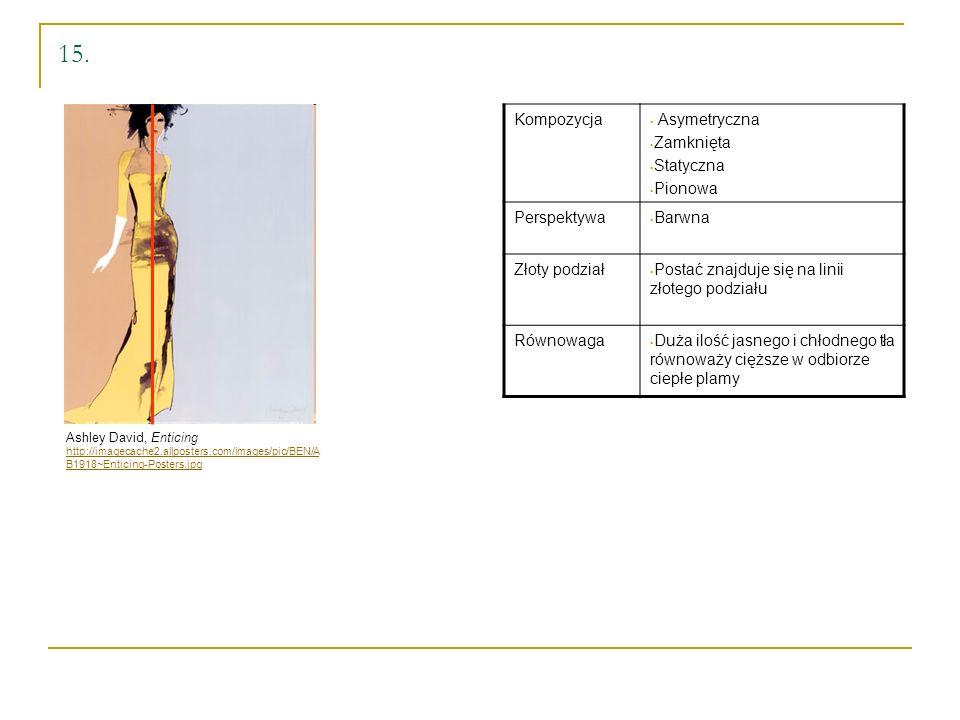 15. Ashley David, Enticing http://imagecache2.allposters.com/images/pic/BEN/A B1918~Enticing-Posters.jpg Kompozycja Asymetryczna Zamknięta Statyczna P