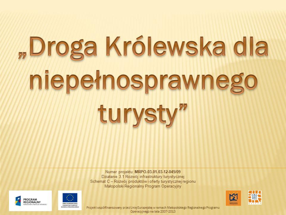 Numer projektu: MRPO.03.01.03-12-045/09 Działanie 3.1 Rozwój infrastruktury turystycznej Schemat C – Rozwój produktów i oferty turystycznej regionu Małopolski Regionalny Program Operacyjny Projekt współfinansowany przez Unię Europejską w ramach Małopolskiego Regionalnego Programu Operacyjnego na lata 2007-2013