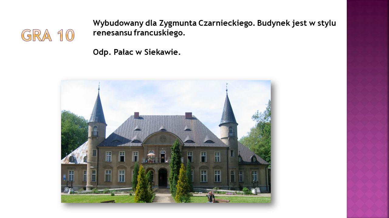 Wybudowany dla Zygmunta Czarnieckiego. Budynek jest w stylu renesansu francuskiego. Odp. Pałac w Siekawie.