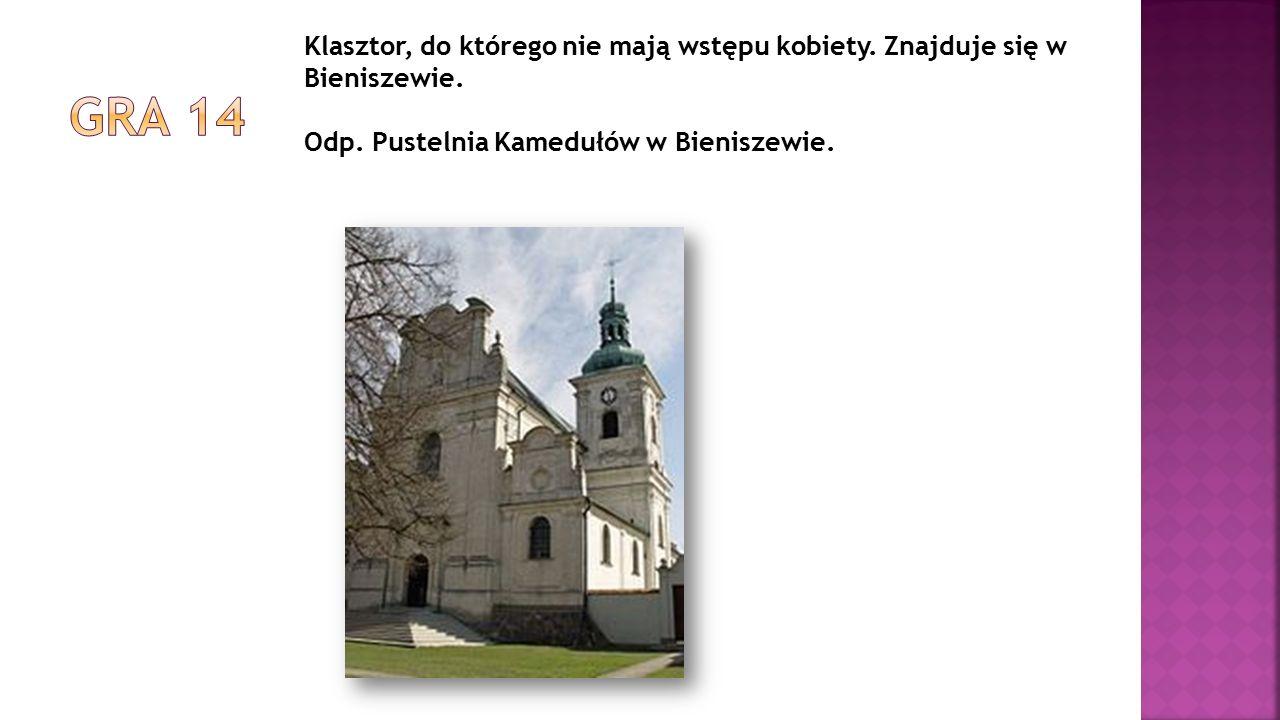 Klasztor, do którego nie mają wstępu kobiety. Znajduje się w Bieniszewie. Odp. Pustelnia Kamedułów w Bieniszewie.