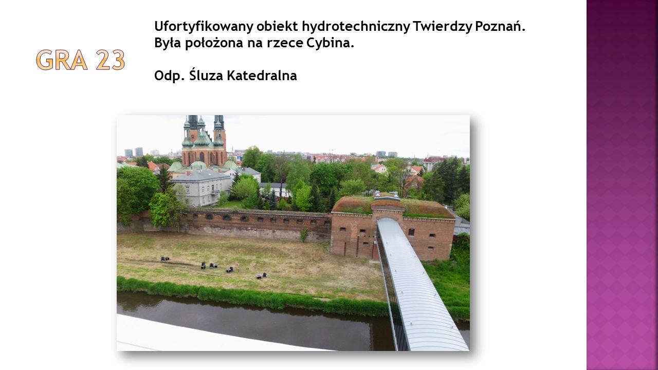 Ufortyfikowany obiekt hydrotechniczny Twierdzy Poznań. Była położona na rzece Cybina. Odp. Śluza Katedralna
