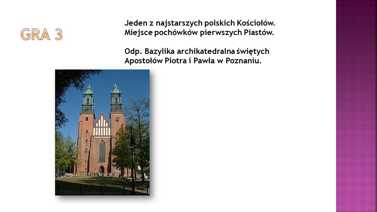 Jeden z najstarszych polskich Kościołów. Miejsce pochówków pierwszych Piastów. Odp. Bazylika archikatedralna świętych Apostołów Piotra i Pawła w Pozna