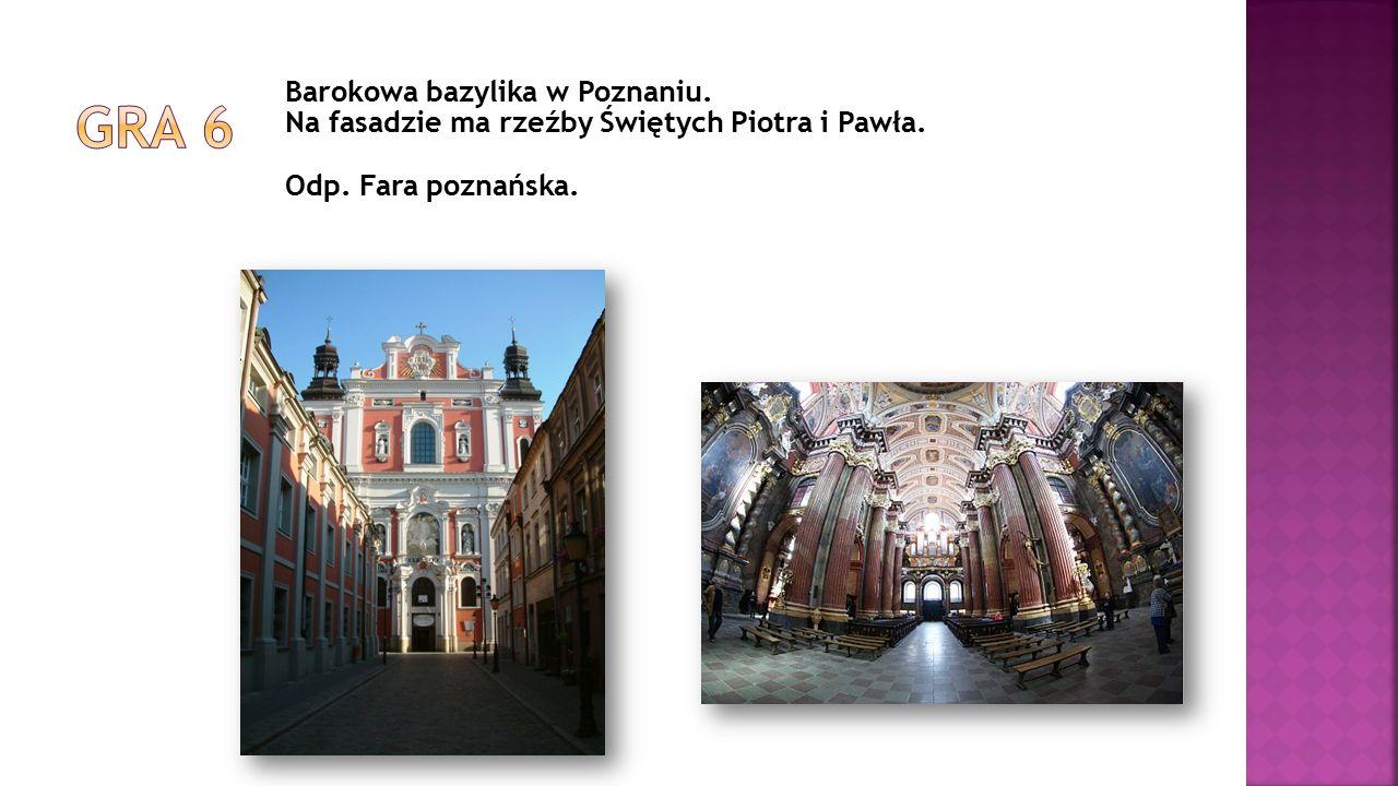 Barokowa bazylika w Poznaniu. Na fasadzie ma rzeźby Świętych Piotra i Pawła. Odp. Fara poznańska.