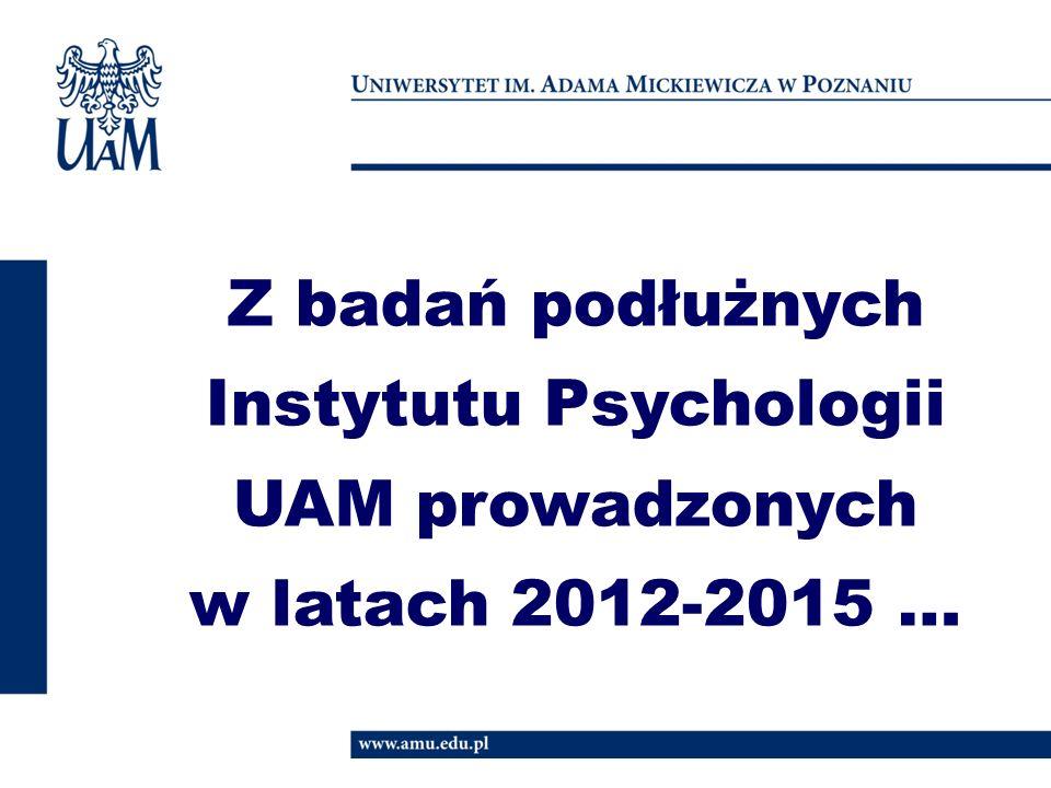 Z badań podłużnych Instytutu Psychologii UAM prowadzonych w latach 2012-2015 …