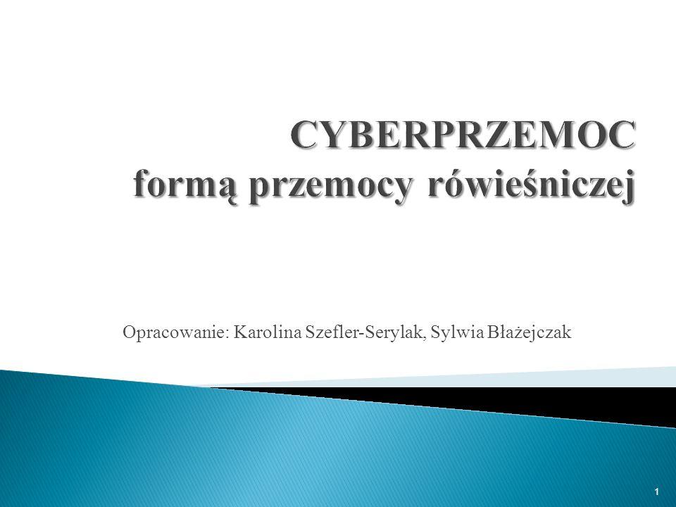 Opracowanie: Karolina Szefler-Serylak, Sylwia Błażejczak 1