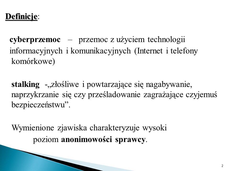"""Definicje Definicje: cyberprzemoc – przemoc z użyciem technologii informacyjnych i komunikacyjnych (Internet i telefony komórkowe) stalking -""""złośliwe i powtarzające się nagabywanie, naprzykrzanie się czy prześladowanie zagrażające czyjemuś bezpieczeństwu ."""
