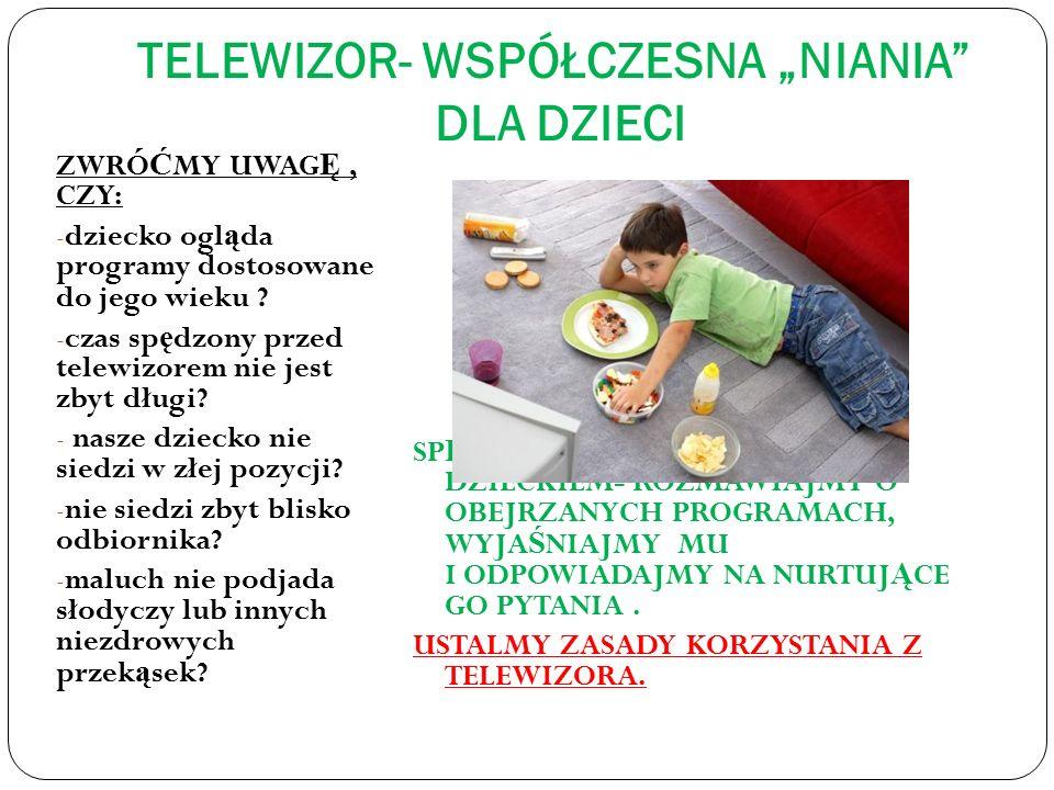 """TELEWIZOR- WSPÓŁCZESNA """"NIANIA DLA DZIECI ZWRÓ Ć MY UWAG Ę, CZY: - dziecko ogl ą da programy dostosowane do jego wieku ."""