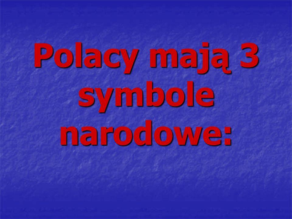 Polacy mają 3 symbole narodowe: