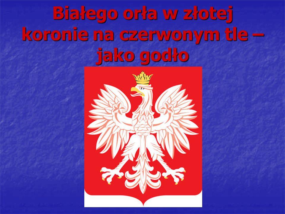 Białego orła w złotej koronie na czerwonym tle – jako godło