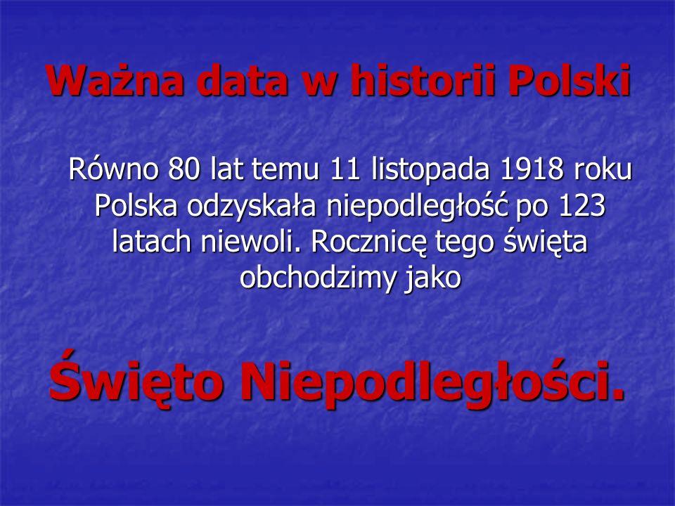Ważna data w historii Polski Równo 80 lat temu 11 listopada 1918 roku Polska odzyskała niepodległość po 123 latach niewoli. Rocznicę tego święta obcho