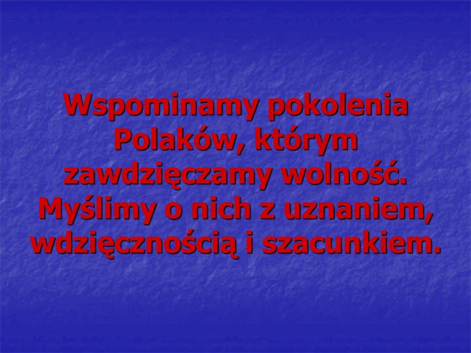 Wspominamy pokolenia Polaków, którym zawdzięczamy wolność. Myślimy o nich z uznaniem, wdzięcznością i szacunkiem.