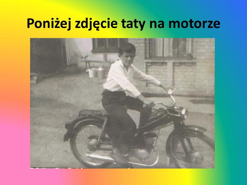 Poniżej zdjęcie taty na motorze
