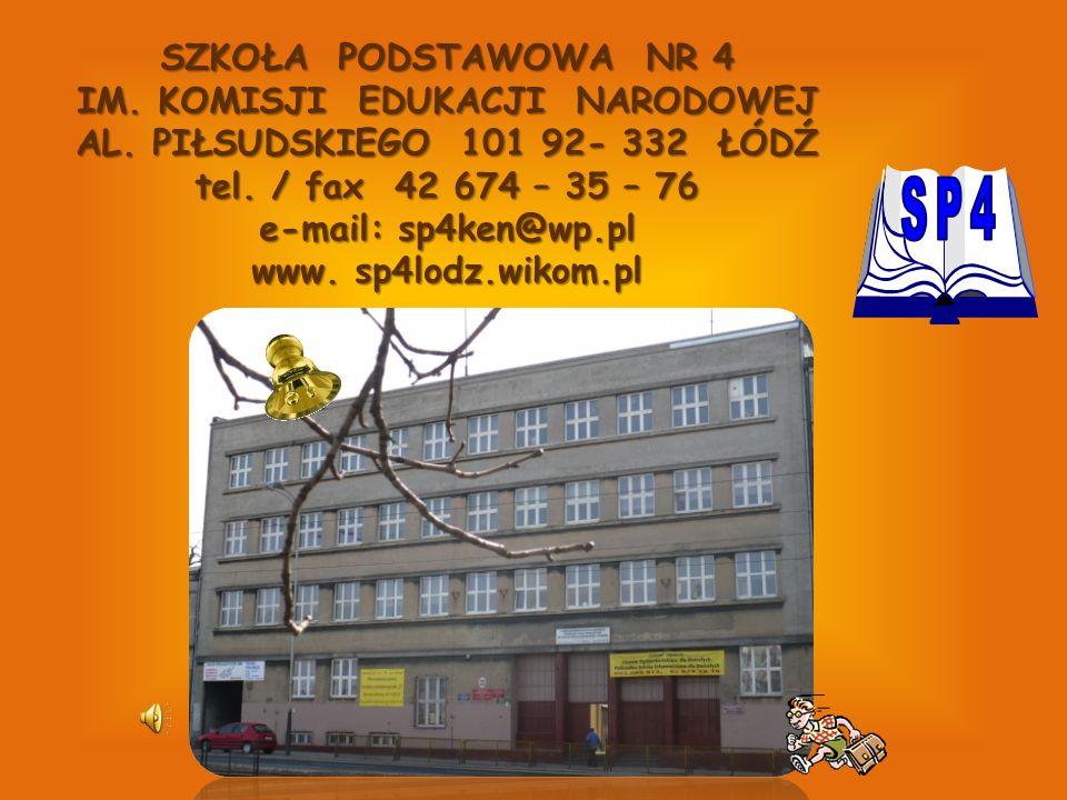 SZKOŁA PODSTAWOWA NR 4 IM. KOMISJI EDUKACJI NARODOWEJ AL. PIŁSUDSKIEGO 101 92- 332 ŁÓDŹ tel. / fax 42 674 – 35 – 76 e-mail: sp4ken@wp.pl www. sp4lodz.