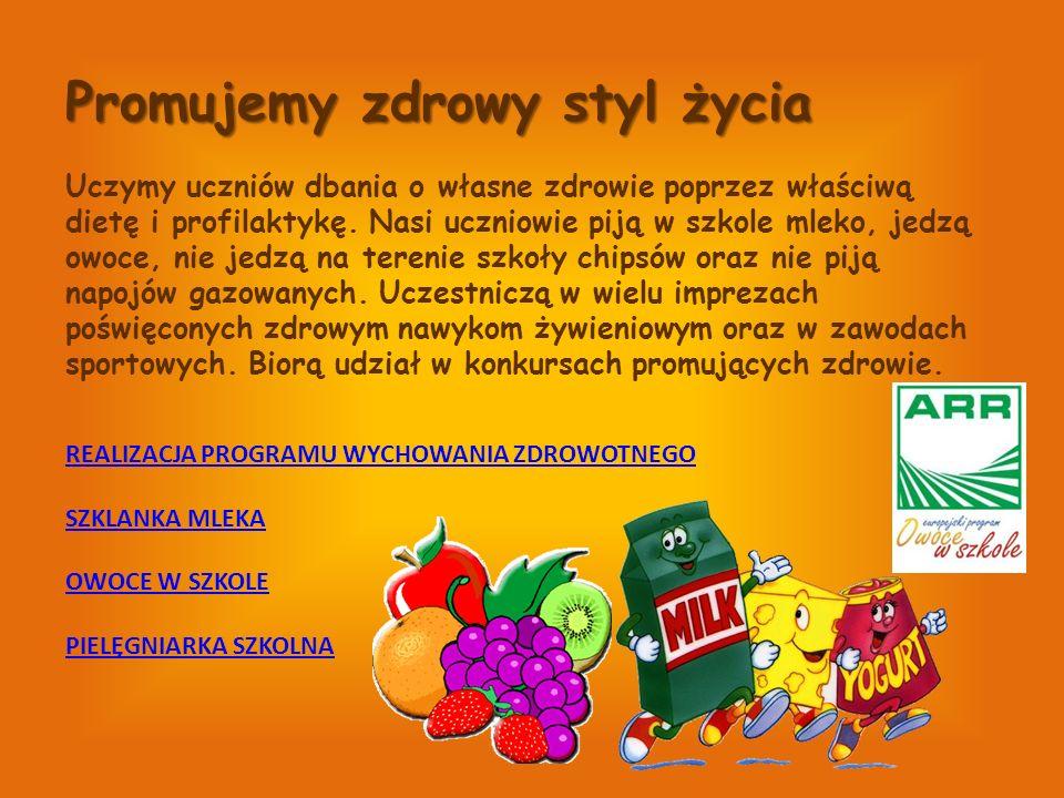 Promujemy zdrowy styl życia Uczymy uczniów dbania o własne zdrowie poprzez właściwą dietę i profilaktykę.