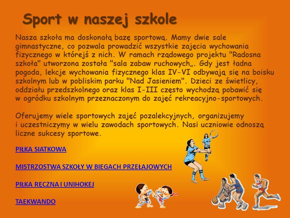 Sport w naszej szkole PIŁKA SIATKOWA MISTRZOSTWA SZKOŁY W BIEGACH PRZEŁAJOWYCH PIŁKA RĘCZNA I UNIHOKEJ TAEKWANDO Nasza szkoła ma doskonałą bazę sporto