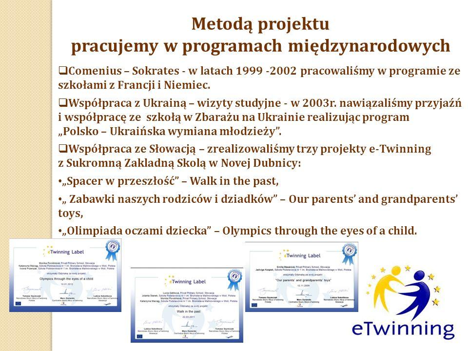 Metodą projektu pracujemy w programach międzynarodowych  Comenius – Sokrates - w latach 1999 -2002 pracowaliśmy w programie ze szkołami z Francji i Niemiec.