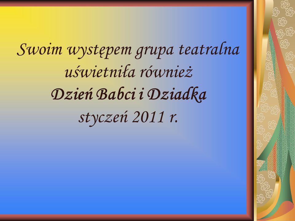 Swoim występem grupa teatralna uświetniła również Dzień Babci i Dziadka styczeń 2011 r.