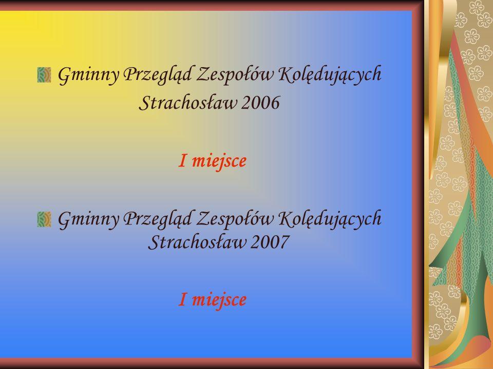 Gminny Przegląd Zespołów Kolędujących Strachosław 2006 I miejsce Gminny Przegląd Zespołów Kolędujących Strachosław 2007 I miejsce