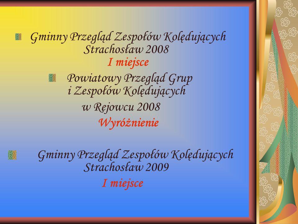 Gminny Przegląd Zespołów Kolędujących Strachosław 2008 I miejsce Powiatowy Przegląd Grup i Zespołów Kolędujących w Rejowcu 2008 Wyróżnienie Gminny Prz