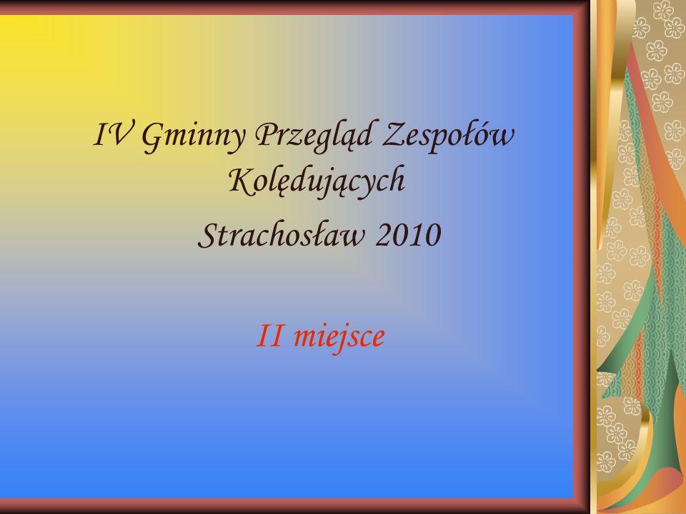 IV Gminny Przegląd Zespołów Kolędujących Strachosław 2010 II miejsce