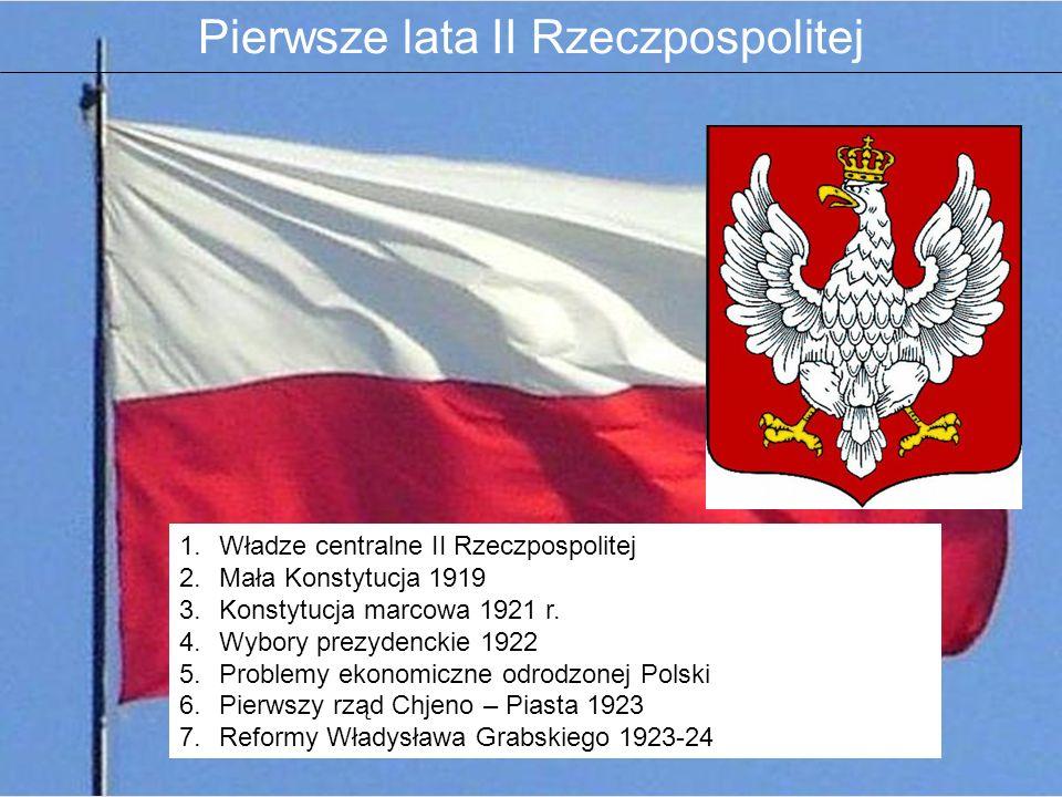 Pierwsze lata II Rzeczpospolitej 1.Władze centralne II Rzeczpospolitej 2.Mała Konstytucja 1919 3.Konstytucja marcowa 1921 r. 4.Wybory prezydenckie 192