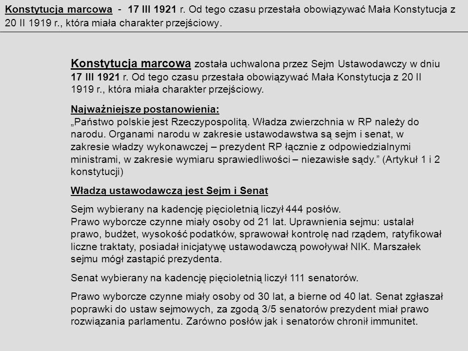 Konstytucja marcowa została uchwalona przez Sejm Ustawodawczy w dniu 17 III 1921 r. Od tego czasu przestała obowiązywać Mała Konstytucja z 20 II 1919