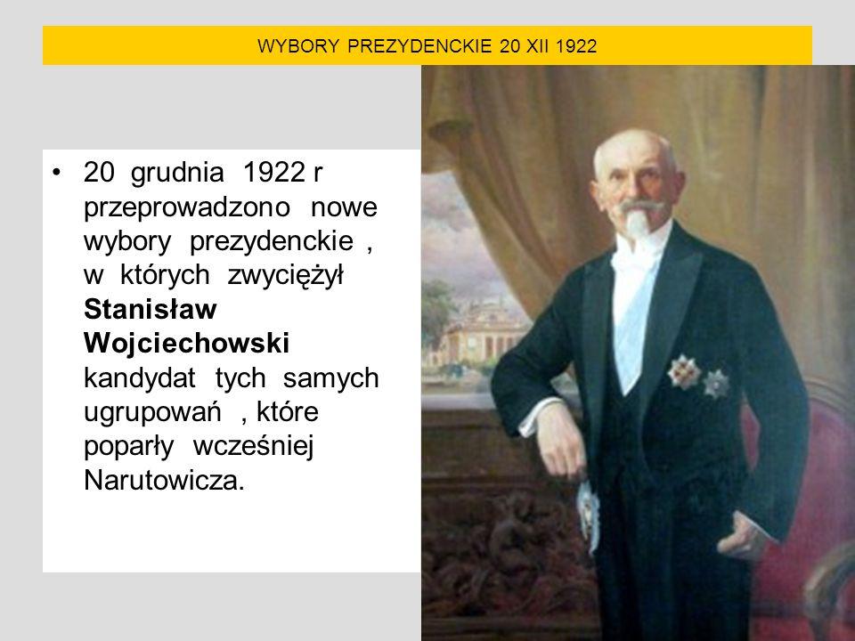 WYBORY PREZYDENCKIE 20 XII 1922 20 grudnia 1922 r przeprowadzono nowe wybory prezydenckie, w których zwyciężył Stanisław Wojciechowski kandydat tych samych ugrupowań, które poparły wcześniej Narutowicza.