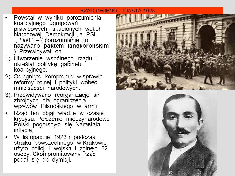 RZĄD CHJENO – PIASTA 1923 Powstał w wyniku porozumienia koalicyjnego ugrupowań prawicowych, skupionych wokół Narodowej Demokracji, a PSL,,Piast '' – ( porozumienie to nazywano paktem lanckorońskim ).