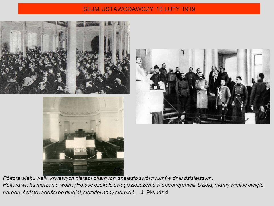 SEJM USTAWODAWCZY 10 LUTY 1919 Półtora wieku walk, krwawych nieraz i ofiarnych, znalazło swój tryumf w dniu dzisiejszym.