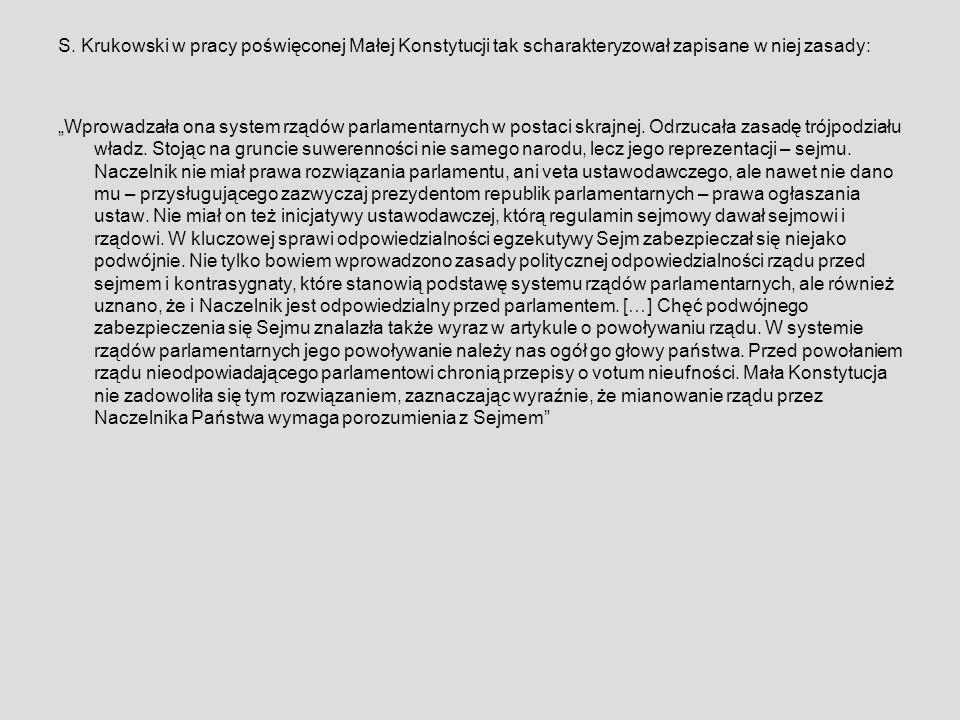 """S. Krukowski w pracy poświęconej Małej Konstytucji tak scharakteryzował zapisane w niej zasady: """"Wprowadzała ona system rządów parlamentarnych w posta"""