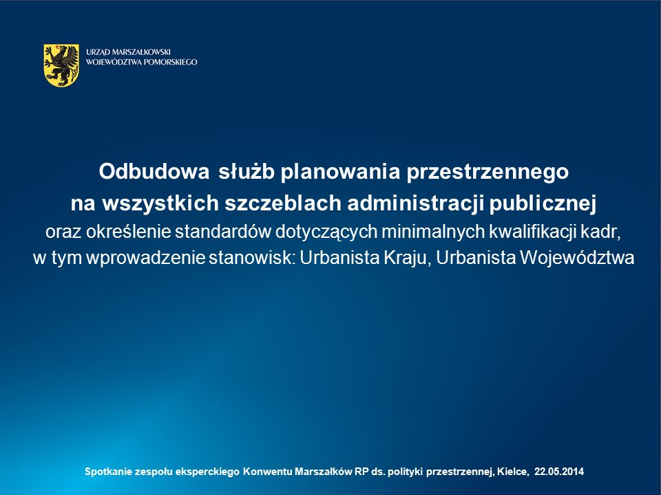 Spotkanie zespołu eksperckiego Konwentu Marszałków RP ds. polityki przestrzennej, Kielce, 22.05.2014 Odbudowa służb planowania przestrzennego na wszys