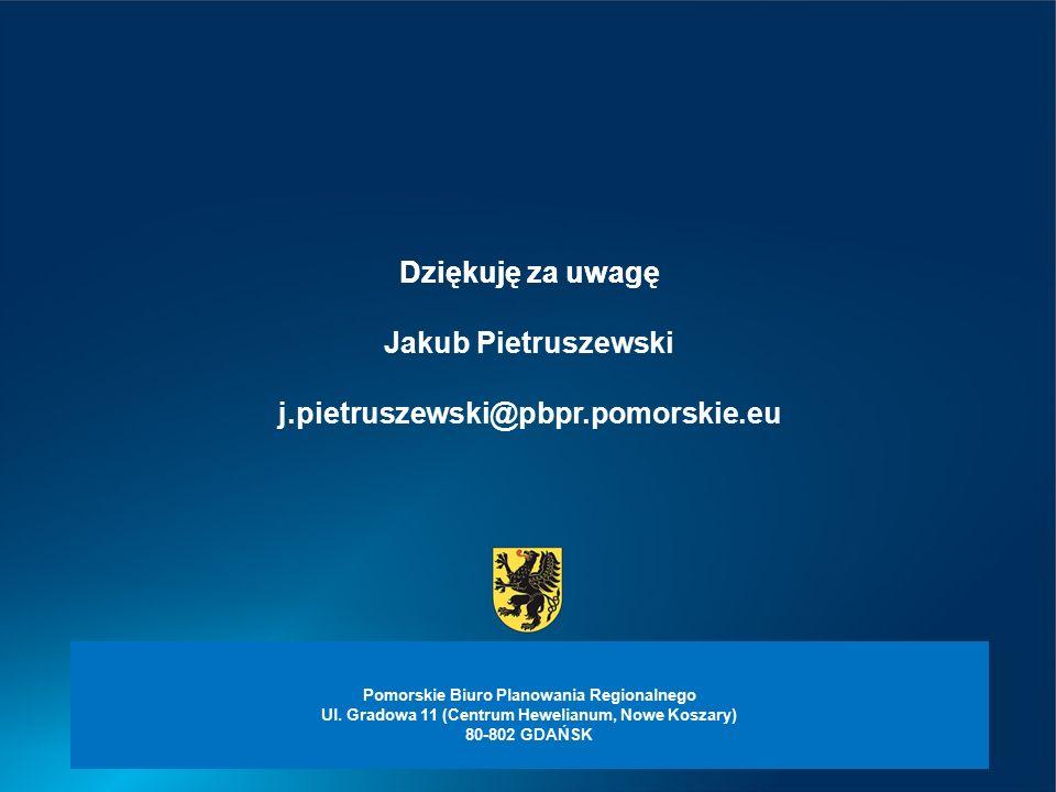 Dziękuję za uwagę Jakub Pietruszewski j.pietruszewski@pbpr.pomorskie.eu Pomorskie Biuro Planowania Regionalnego Ul. Gradowa 11 (Centrum Hewelianum, No