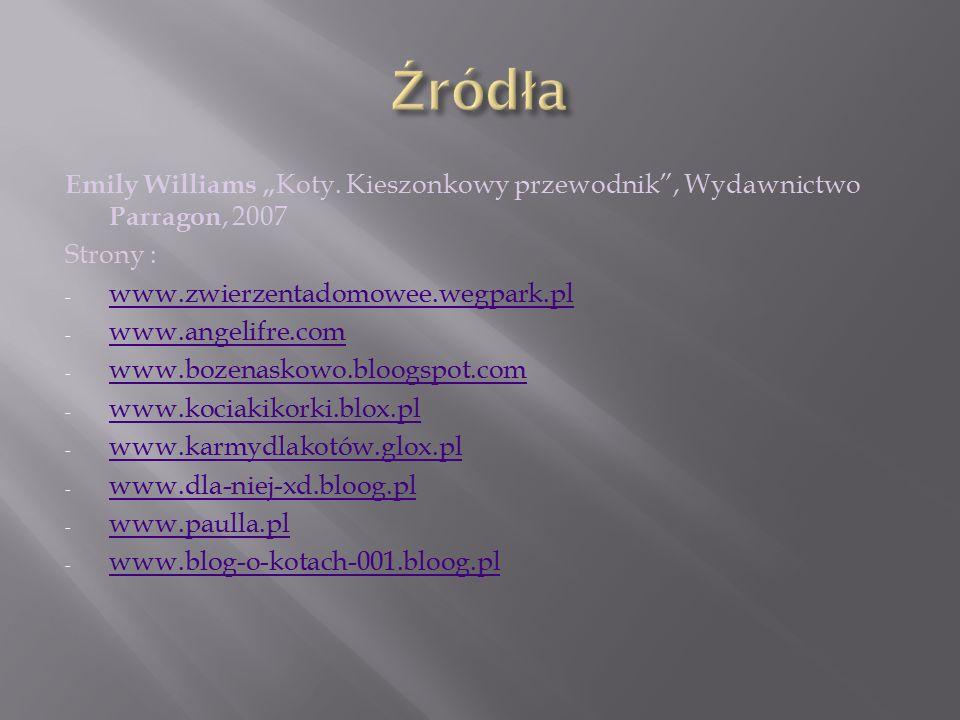"""Emily Williams """" Koty. Kieszonkowy przewodnik"""", Wydawnictwo Parragon, 2007 Strony : - www.zwierzentadomowee.wegpark.pl www.zwierzentadomowee.wegpark.p"""