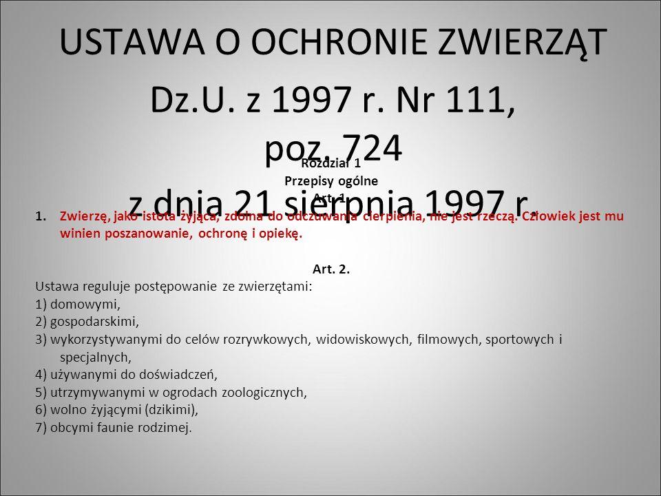 USTAWA O OCHRONIE ZWIERZĄT Dz.U. z 1997 r. Nr 111, poz. 724 z dnia 21 sierpnia 1997 r. Rozdział 1 Przepisy ogólne Art. 1. 1.Zwierzę, jako istota żyjąc