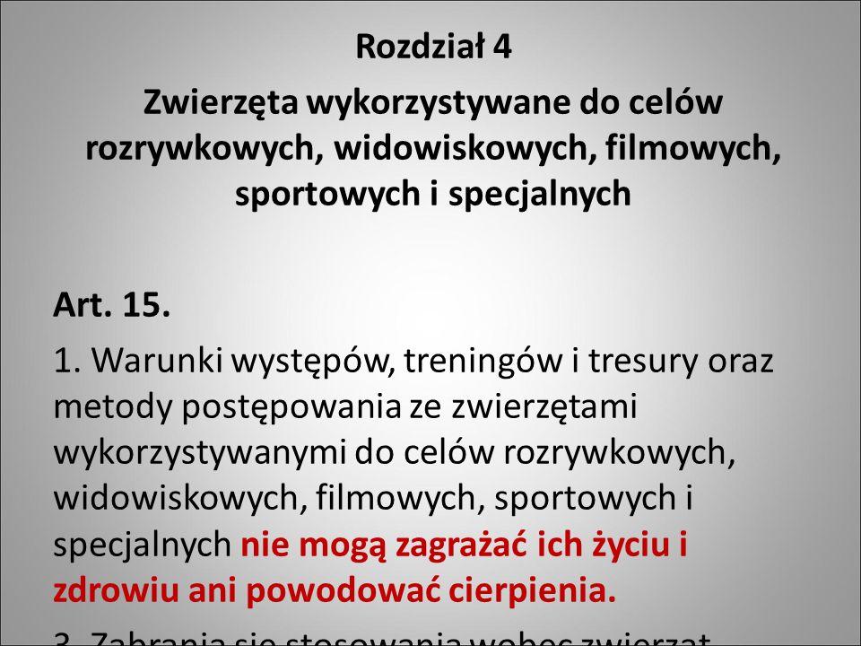 Rozdział 4 Zwierzęta wykorzystywane do celów rozrywkowych, widowiskowych, filmowych, sportowych i specjalnych Art. 15. 1. Warunki występów, treningów