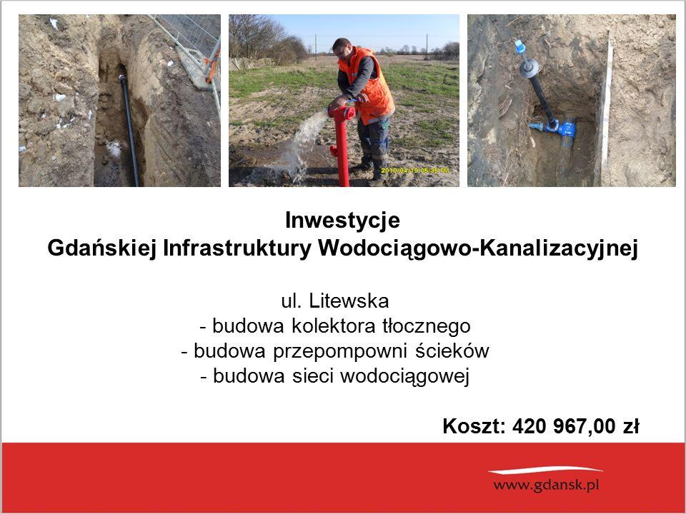 ul. Litewska - budowa kolektora tłocznego - budowa przepompowni ścieków - budowa sieci wodociągowej Koszt: 420 967,00 zł Inwestycje Gdańskiej Infrastr
