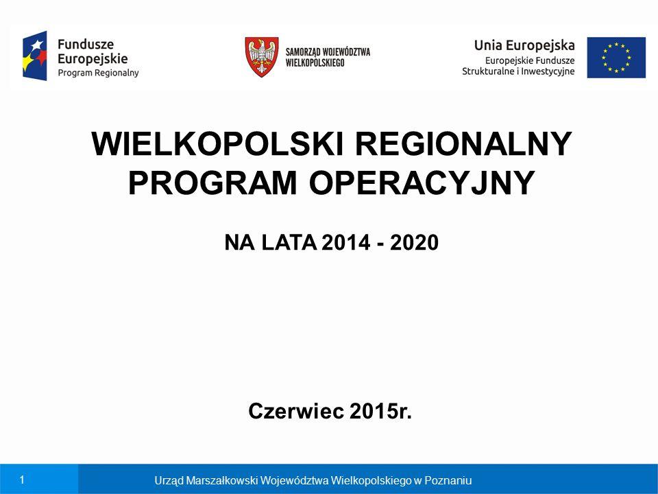1 Urząd Marszałkowski Województwa Wielkopolskiego w Poznaniu WIELKOPOLSKI REGIONALNY PROGRAM OPERACYJNY NA LATA 2014 - 2020 Czerwiec 2015r.