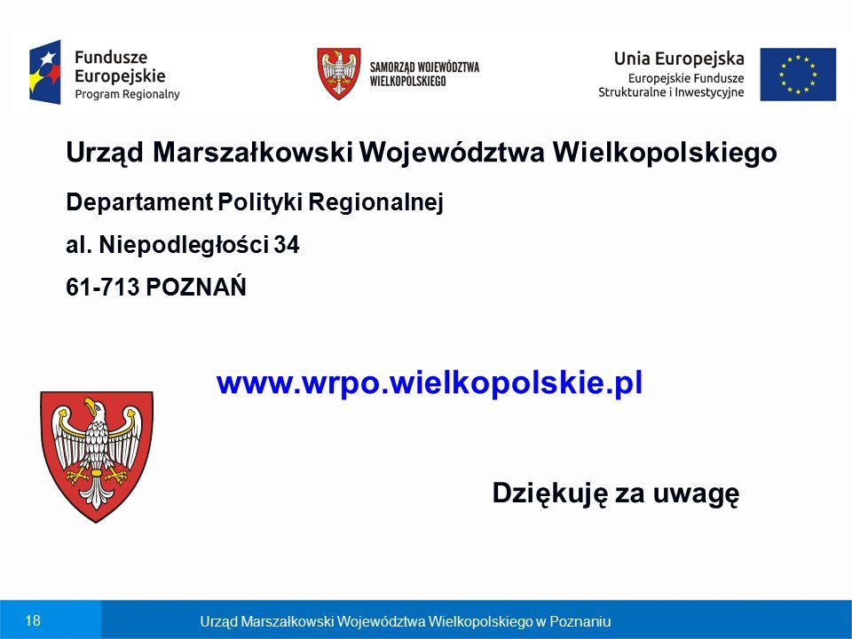 18 Urząd Marszałkowski Województwa Wielkopolskiego Departament Polityki Regionalnej al. Niepodległości 34 61-713 POZNAŃ www.wrpo.wielkopolskie.pl Dzię