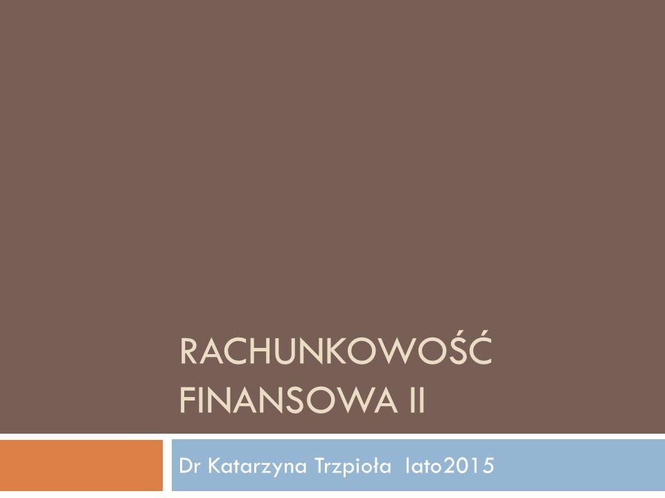 RACHUNKOWOŚĆ FINANSOWA II Dr Katarzyna Trzpioła lato2015