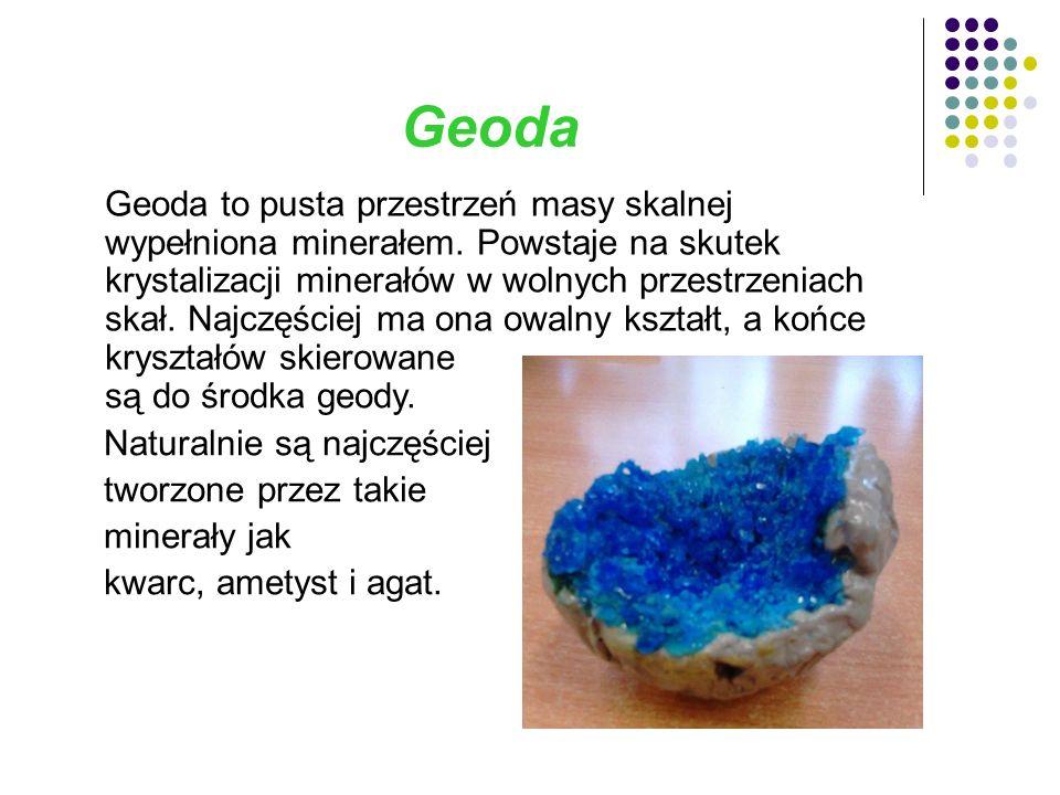 Geoda Geoda to pusta przestrzeń masy skalnej wypełniona minerałem.