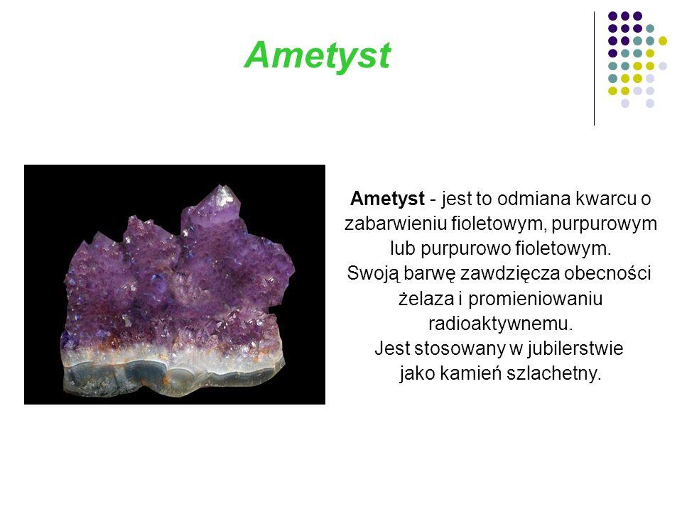 Ametyst Ametyst - jest to odmiana kwarcu o zabarwieniu fioletowym, purpurowym lub purpurowo fioletowym.