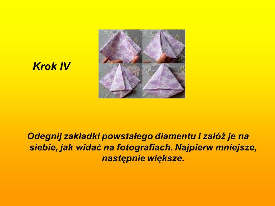 Krok IV Odegnij zakładki powstałego diamentu i załóż je na siebie, jak widać na fotografiach. Najpierw mniejsze, następnie większe.