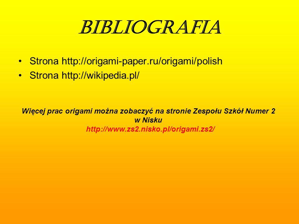 BIBLIOGRAFIA Strona http://origami-paper.ru/origami/polish Strona http://wikipedia.pl/ Więcej prac origami można zobaczyć na stronie Zespołu Szkół Numer 2 w Nisku http://www.zs2.nisko.pl/origami.zs2/