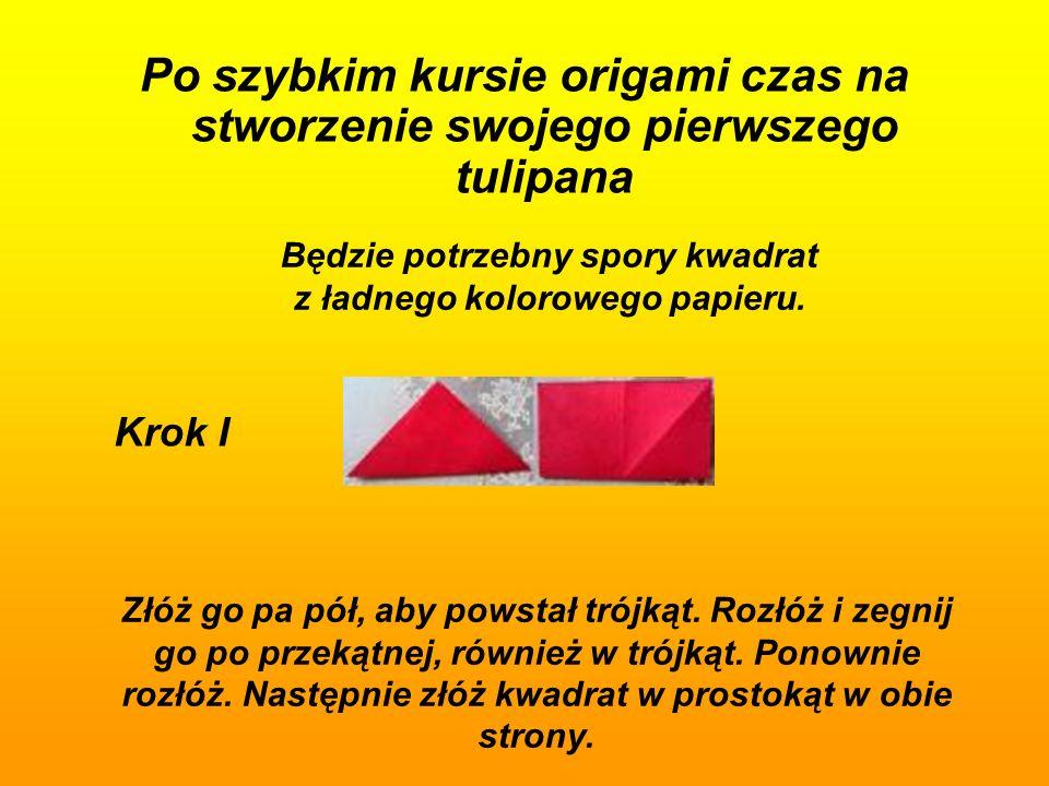 Po szybkim kursie origami czas na stworzenie swojego pierwszego tulipana Krok I Będzie potrzebny spory kwadrat z ładnego kolorowego papieru. Złóż go p